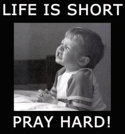 life is short pray hard